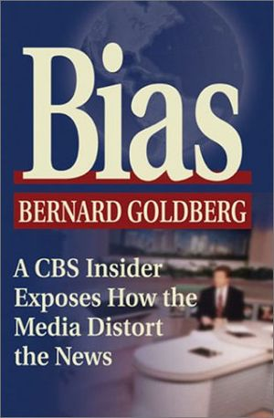 Bias: A CBS Insider Exposes How the Media Dist...